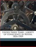 Under Three Tsars, Robert Sloan Latimer and Andrew Dickson White, 1145626904
