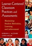 Learner-Centered Classroom Practices and Assessments : Maximizing Student Motivation, Learning, and Achievement, McCombs, Barbara L. and Miller, Lynda, 1412926904