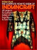 The Complete How-To Book of Indiancraft, W. Ben Hunt, 002011690X