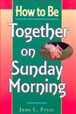 How to Be Together on Sunday, Jane L. Fryar, 0570046904