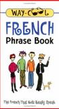 Way-Cool French Phrase Book : The French That Kids Really Speak, Wightwick, Jane, 0658016903