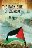 The Dark Side of Zionism : The Quest for Security through Dominance, Thomas, Baylis, 0739126903