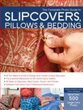 The Complete Photo Guide to Slipcovers, Pillows, and Bedding, Karen Erickson, 1589236904