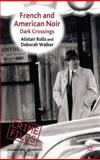 French and American Noir : Dark Crossings, Rolls, Alistair and Walker, Deborah, 0230536905