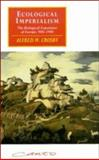 Ecological Imperialism : The Biological Expansion of Europe, 900-1900, Crosby, Alfred W., 0521456908