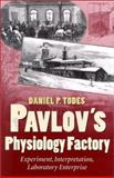 Pavlov's Physiology Factory : Experiment, Interpretation, Laboratory Enterprise, Todes, Daniel P., 0801866901
