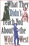 What They Didn't Teach You about the Wild West, Mike Wright, 0891416900