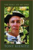 The Year I Ate My Yard : Essays for the Vegetable Gardener, Kienitz, Tony, 0975286900