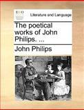 The Poetical Works of John Philips, John Philips, 1140966901