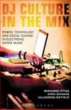 DJ Culture in the Mix : Power, Technology, and Social Change in Electronic Dance Music, , 1623566908