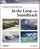 In the Loop with Soundtrack : Creating and Editing Digital Audio, Brockett, Dan, 059600690X