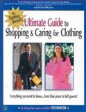 The Ultimate Guide to Shopping and Caring for Clothing : Everything You Need to Know from Blue Jeans to Ball Gowns, Boorstein, Steven P., 0971766908