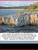The Early Outposts of Wisconsin, Daniel S. 1819-1892 Durrie, 1149896906