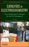 Catalysis in Electrochemistry : From Fundamental Aspects to Strategies for Fuel Cell Development, , 0470406909
