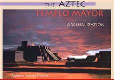 The Aztec Templo Mayor : A Visualization, Serrato-Combe, Antonio, 0874806909
