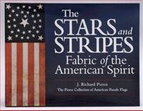 The Stars and Stripes : Fabric of the American Spirit, Pierce, J. Richard, Sr., 0976946904