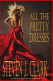 All the Pretty Dresses, Steven J. Clark, 0991486900