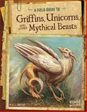 A Field Guide to Griffins, Unicorns, and Other Mythical Beasts, A. J. Sautter, 1491406909