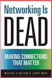 Networking Is Dead, Melissa G. Wilson and Larry Mohl, 1937856909