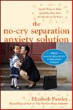 The No-Cry Separation Anxiety Solution, Elizabeth Pantley, 0071596909