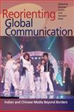 Re-Orienting Global Communication : Indian and Chinese Media Beyond Borders, , 0252076907