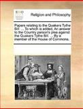Papers Relating to the Quakers Tythe Bill, See Notes Multiple Contributors, 1170256902
