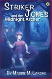 Striker Jones and the Midnight Archer, Maggie Larche, 1484016904