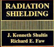 Radiation Shielding, Faw, Richard E. and Shultis, J. Kenneth, 0131256912