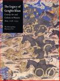 The Legacy of Genghis Khan : Courtly Art and Culture in Western Asia, 1256-1353, , 0300096917