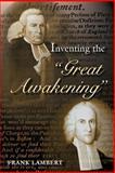 Inventing the Great Awakening, Lambert, Frank, 0691086915