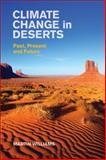 Climate Change in Deserts : Past, Present and Future, Martin Williams, 1107016916