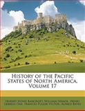 History of the Pacific States of North America, Hubert Howe Bancroft and William Nemos, 114556691X