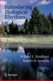 Introducing Biological Rhythms : A Primer on the Temporal Organization of Life, with Implications for Health, Society, Reproduction, and the Natural Environment, Koukkari, Willard L. and Sothern, Robert B., 1402036914