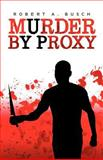 Murder by Proxy, Robert A. Busch, 147592691X