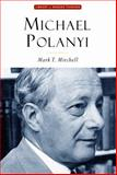 Michael Polanyi : The Art of Knowing, Mitchell, Mark T., 1932236910