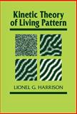 Kinetic Theory of Living Pattern, Harrison, Lionel G., 0521306914