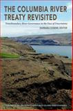The Columbia River Treaty Revisited : Transboundary River Governance in the Face of Uncertainty, , 0870716913