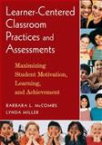 Learner-Centered Classroom Practices and Assessments : Maximizing Student Motivation, Learning, and Achievement, McCombs, Barbara L. and Miller, Lynda, 1412926912
