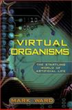 Virtual Organisms, Mark Ward, 031226691X