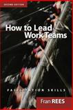 How to Lead Work Teams, Fran Rees, 0787956910
