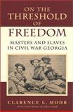 On the Threshold of Freedom : Masters and Slaves in Civil War Georgia, Mohr, Clarence L., 0807126918
