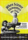 When Science Encounters the Child, Barbara Beatty and Emily D. Cahan, 0807746916