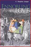 Ennobling Love : In Search of a Lost Sensibility, Jaeger, C. Stephen, 0812216911