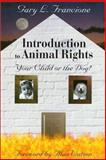 Introduction to Animal Rights : Your Child or Your Dog?, Francione, Gary L., 1566396913