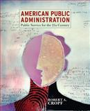American Public Administration : Public Service for the 21st Century, Cropf, Robert A., 0321096916