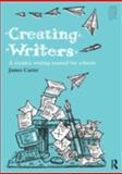 Creating Writers : A Creative Writing Manual for Schools, Carter, James, 0415216915
