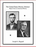 The United States History Abstract : Major Crises in American History, Bagnall, Joseph A., 0757556914