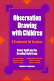 Observation Drawing with Children : A Framework for Teachers, Smith, Nancy R. and Beane, James, 0807736910