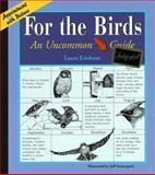 For the Birds : An Uncommon Guide, Erickson, Laura, 0938586912