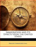 Immigration and Its Effects upon the United States, Prescott Farnsworth Hall, 114225691X